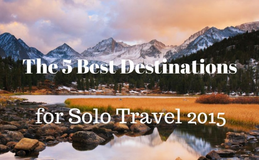 The Best Solo Travel Destinations 2015