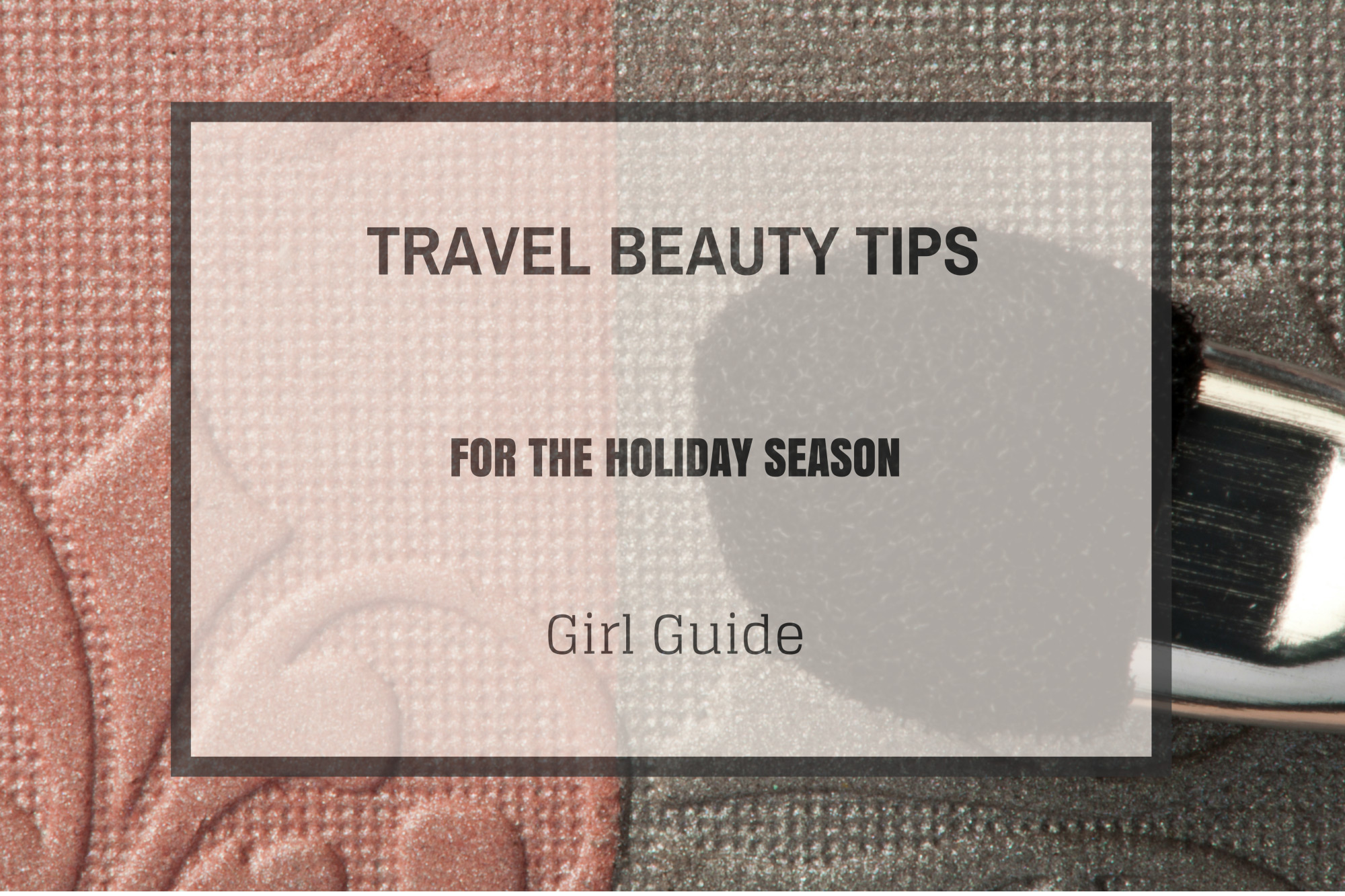 Travel Beauty Tips for the Holiday Season
